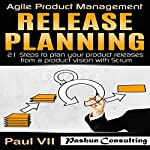 Agile Product Management: Release Planning: 21 Steps to Plan Your Product Releases from a Product Vision with Scrum |  Paul VII