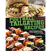Football Tailgating Recipes: Tasty Treats for the Stadium Crowd (Football Cookbooks)