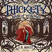 The Thickety: Well of Witches | J. A. White