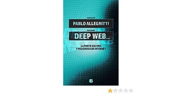 Deep Web: La parte oscura y peligrosa de internet (Caballo de fuego) eBook: Pablo Allegritti: Amazon.es: Tienda Kindle