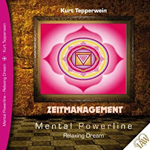 Zeitmanagement (Mental Powerline - Relaxing Dream) Hörbuch