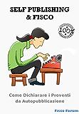 Self-Publishing & Fisco: Come Dichiarare i Proventi da Autopubblicazione
