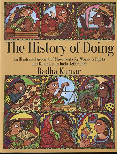 History of Doing: An Illustrated Account of Movements for Womens Rights and Feminism in India, 1800-1990 Radha Kumar