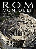 Rom Von Oben : Stadtgestaltung Von der Antike Bis Zur Gegenwart, Campitelli, Alberta and Cassanelli, Roberto, 3795427592