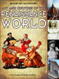 Art and Culture of the Renaissance World, Lauren Murphy and Rupert Matthews, 143583593X
