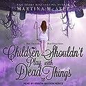 Children Shouldn't Play with Dead Things: Dead Things Series, Book 1 Hörbuch von Martina McAtee Gesprochen von: Kristin Watson Heintz