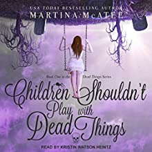 Children Shouldn't Play with Dead Things: Dead Things Series, Book 1 Audiobook by Martina McAtee Narrated by Kristin Watson Heintz