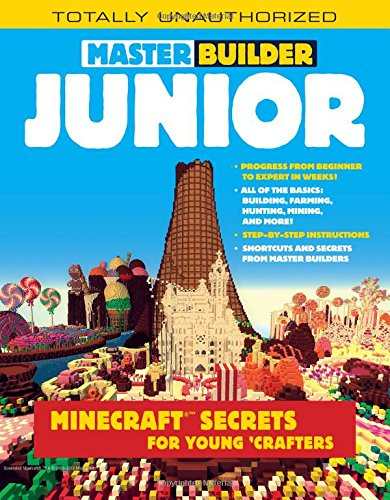 Master Builder Junior: Minecraft ®™ Secrets for Young Crafters