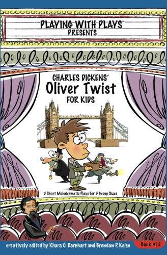 Charles Dickens' Oliver Twist for Kids: 3 Short Melodramatic Plays for 3 Group Sizes (Playing With Plays) (Volume 12)