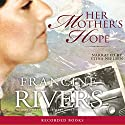 Her Mother's Hope Audiobook by Francine Rivers Narrated by Stina Nielsen