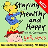 Children's Books: STAYING HEALTHY AND HAPPY (About Making Good Choices, Smoking, Alcohol and Drugs, for Beginner Readers, Ages 5-11)