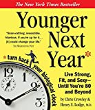 Younger Next Year: Live Strong, Fit, and Sexy - Until You're 80 and Beyond by Chris Crowley (2004-10-23)