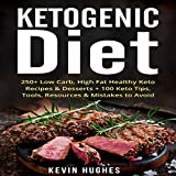 Ketogen Diet: 250+ Low-Carb, High-Fat Healthy Keto Recipes & Desserts + 100 Keto Tips, Tools, Resources & Mistakes to Avoid