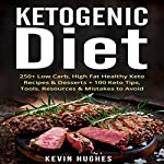 Ketogenic Diet: 250+ Low-Carb, High-Fat Healthy Keto Recipes & Desserts + 100 Keto Tips, Tools, Resources & Mistakes to Avoid | Kevin Hughes