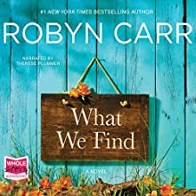 What We Find Audiobook by Robyn Carr Narrated by Therese Plummer