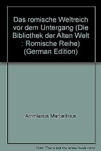 Das römische Weltreich vor dem Untergang (Die Bibliothek der Alten Welt : Römische Reihe) (German Edition)