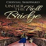 Under the Troll Bridge: Troll Erotica Series, Book 1 | Crystal Sheppard