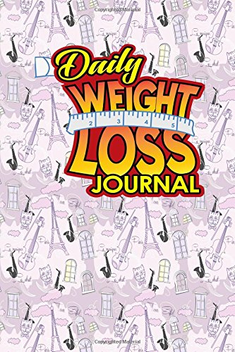 Read Online Daily Weight Loss Journal: Daily Organizer And Planner, Day To Day Book, Daily Planner With Goal Setting, Planner Pad, Cute Paris & Music Cover, Cute Paris & Music Cover (Volume 53) ebook