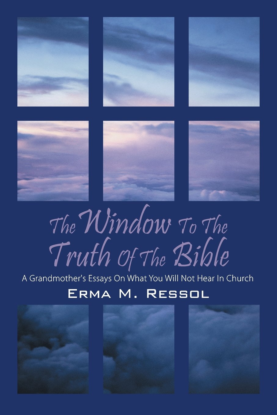 The Window to the Truth of the Bible: A Grandmother's Essays on What You Will Not Hear in Church PDF