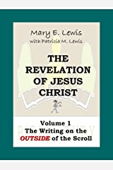 The Revelation of Jesus Christ Volume 1: The Writing on the Outside of the Scroll Kindle Edition