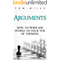Arguments: How To Persuade Others To Your Way Of Thinking