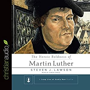 The Heroic Boldness of Martin Luther Audiobook