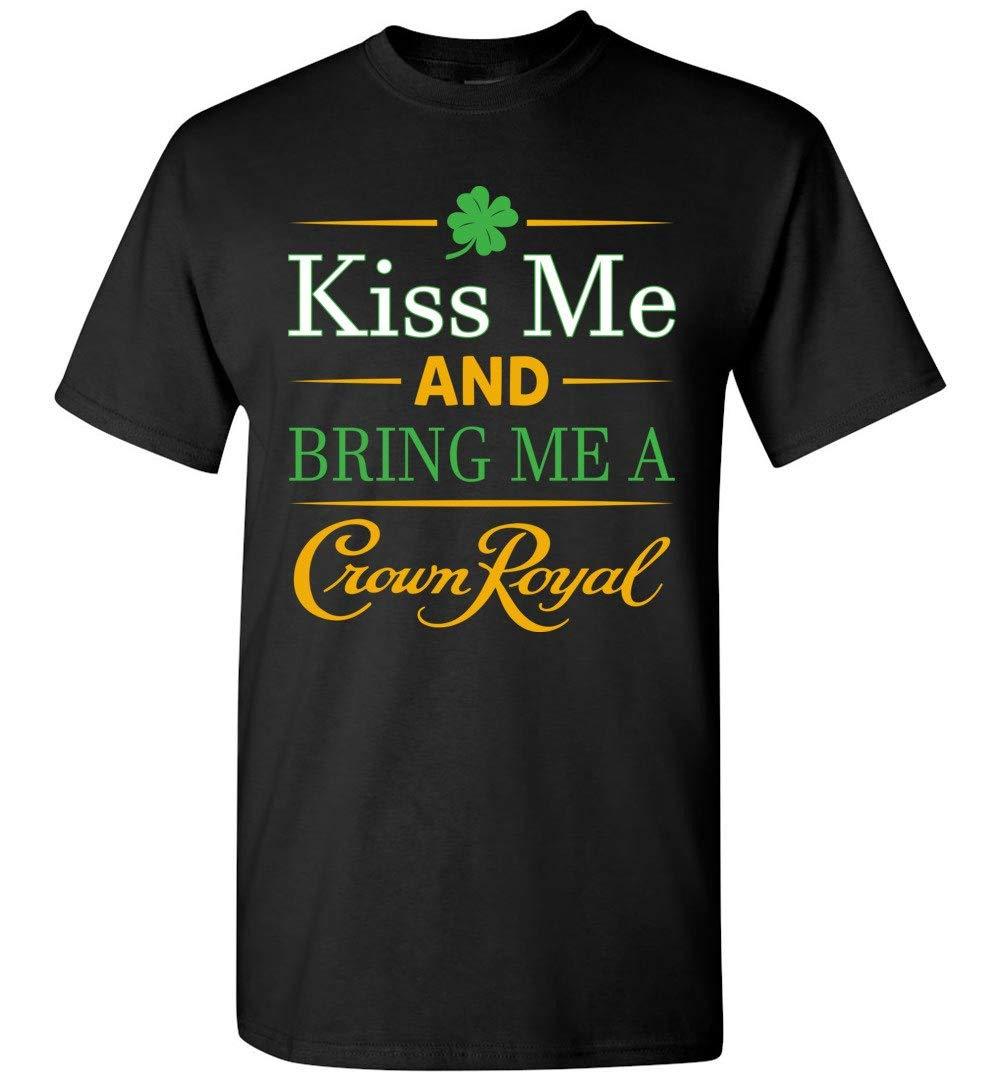 Kiss Me And Bring Me A Crownroyal Funny St Patrick S Day Shirt 6054