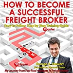 How to Become a Successful Freight Broker: My Journey from Fast Food Manager to Freight Broker | George A Stewart