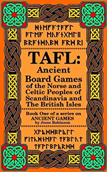TAFL: Ancient Board Games of the Norse and Celtic Peoples of Scandinavia and the British Isles (Ancient Games Book 1) by [Robinson , Jesse ]