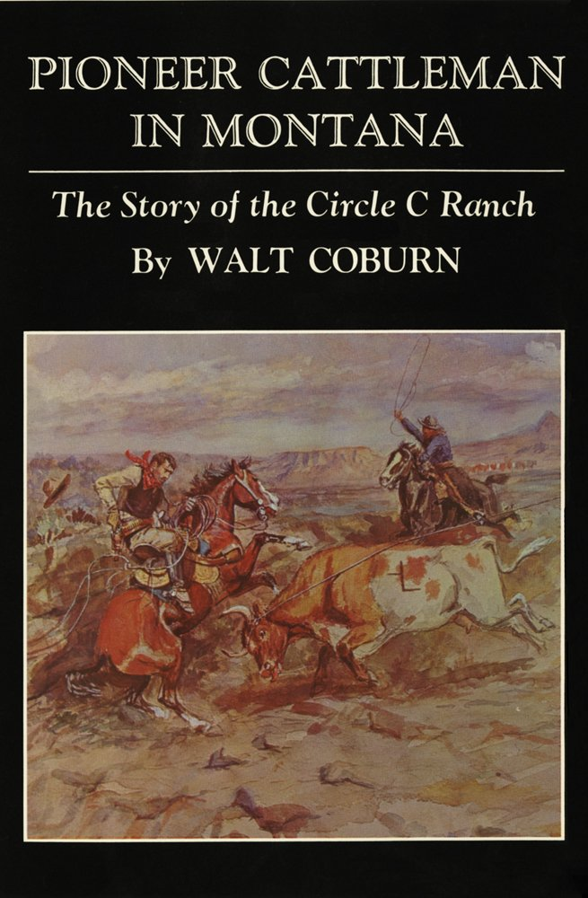 Pioneer Cattleman in Montana: The Story of the Circle C Ranch