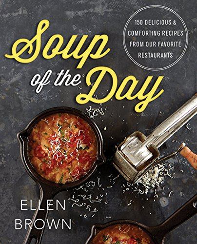 Day Soup - Soup of the Day: 150 Delicious and Comforting Recipes from Our Favorite Restaurants
