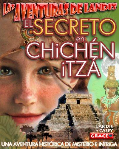 LAS ADVENTURAS DE LANDiS - EL SECRETO EN CHiCHÉN iTZÁ: Una aventura histórica de misterio e intriga - disponible en...