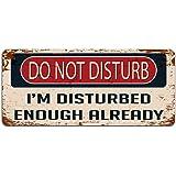 Do Not Disturb I'm Disturbed Enough Already - Vintage Effect Metal Sign / Plaque