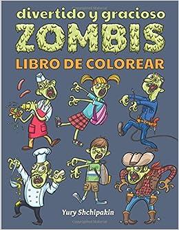 Divertido y gracioso zombis libro de colorear: En primer zombi libro para colorear apropiado para niños 3-5 años: Amazon.es: Yury Shchipakin: Libros
