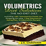 Volumetrics Diet Solution: The NO-diet Diet: Including 120+ Volumetrics Foods List / Shopping List table, 7 Day Volumetrics Eating Plan, 10 Volumetrics Recipes | J.S. Chavvah