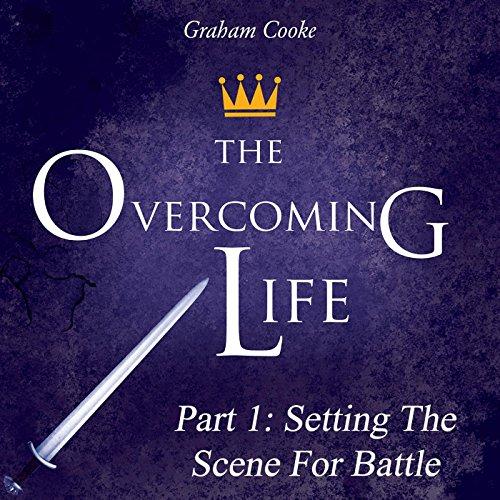 The Overcoming Life, Pt. 1: Setting the Scene for Battle - Battle Scene