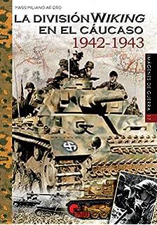 La División Wiking en el Cáucaso 1942-1943 (Imágenes de Guerra)