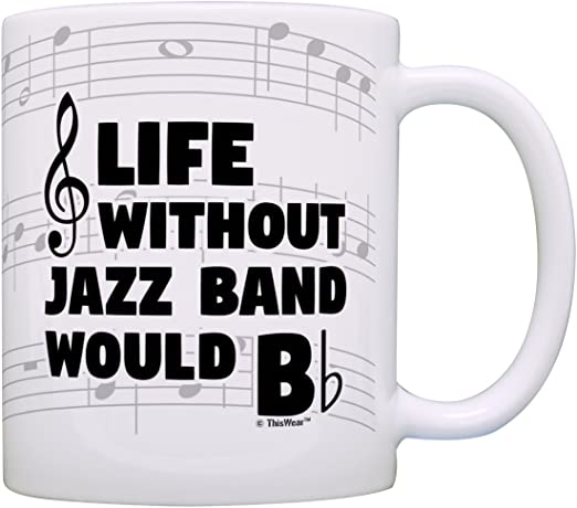 Amazon Com Funny Music Gifts Life Without Jazz Band Would B Flat Saxophone Piano Gift Coffee Mug Tea Cup Notes Kitchen Dining
