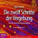 Die zwölf Schritte der Vergebung: Aus der Tiefe des Herzens leben Hörbuch von Paul Ferrini Gesprochen von: Axel Wostry