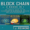 Blockchain: 3 Books in 1: The Consice Guide to the Technology of Blockchain, Bitcoin, and Cryptocurrencies Audiobook by T. J. Richmond Narrated by Weston Gritt