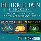 Blockchain: 3 Books in 1: The Consice Guide to the Technology of Blockchain, Bitcoin, and Cryptocurrencies