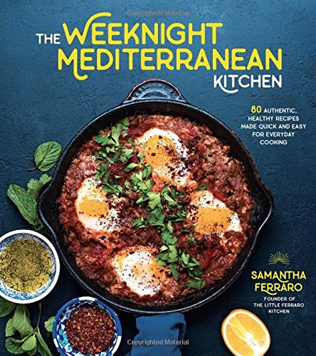 The Weeknight Mediterranean Kitchen: 80 Authentic, Healthy Recipes Made Quick and Easy for Everyday ()