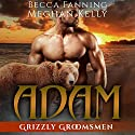 Adam: Grizzly Groomsmen, Book 1 Audiobook by Becca Fanning Narrated by Meghan Kelly