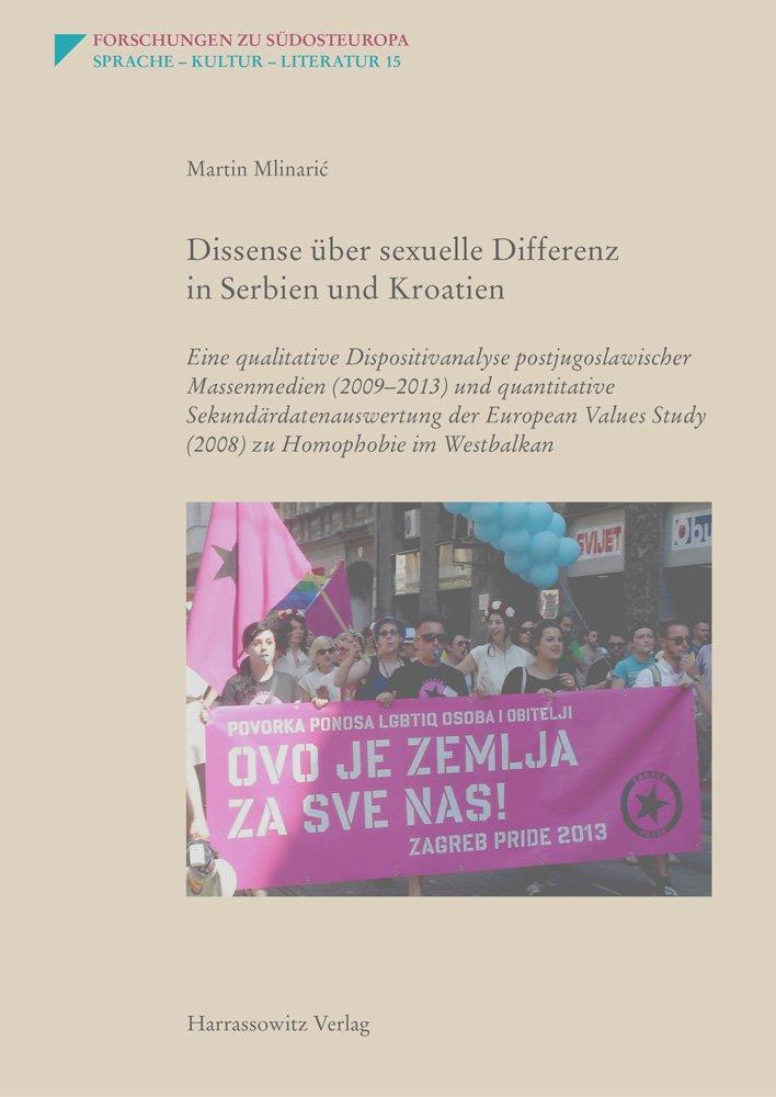 Dissense über sexuelle Differenz in Serbien und Kroatien: Eine qualitative Dispositivanalyse postjugoslawischer Massenmedien (2009–2013) und ... (Forschungen zu Südosteuropa, Band 15)