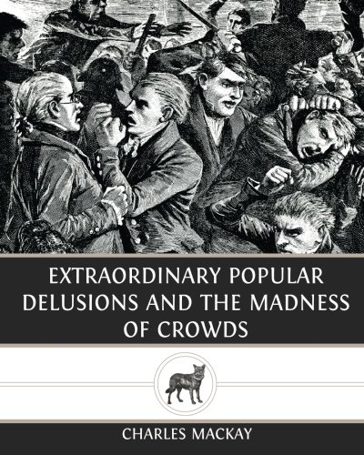 Extraordinary Popular Delusions and The Madness of Crowds (Extraordinary Delusions And The Madness Of Crowds)