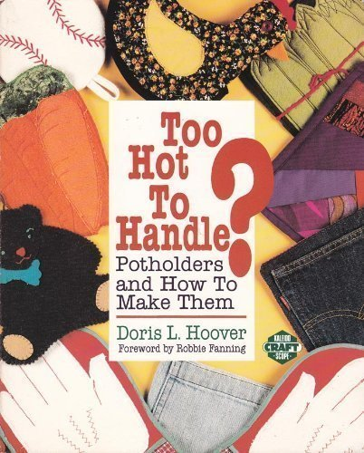 Too Hot to Handle?: Potholders and How to Make Them (Crafts Kaleidoscope)