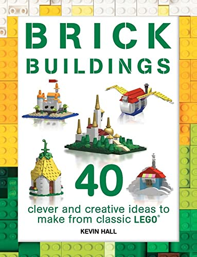Brick Buildings: 40 Clever and Creative Ideas to Make from Classic Lego (Brick Builds)