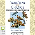 Your Year for Change: 52 Reflections for Regret-Free Living Audiobook by Bronnie Ware Narrated by To Be Announced