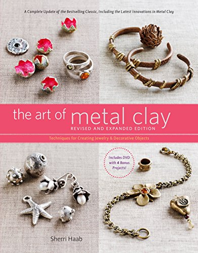 The Art of Metal Clay, Revised and Expanded Edition (with DVD): Techniques for Creating Jewelry and Decorative ()