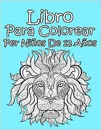 Libro Para Colorear Per Niños De 12 Años: Amazon.es: Libro